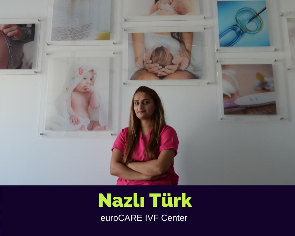 NAZLI TURK, IVF Nurse/Patient Coordinator
